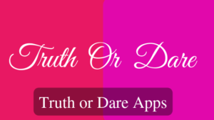 Best Truth or Dare Apps for Android and iOS
