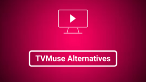 TVMuse Alternatives: 10 Similar Video Streaming Sites
